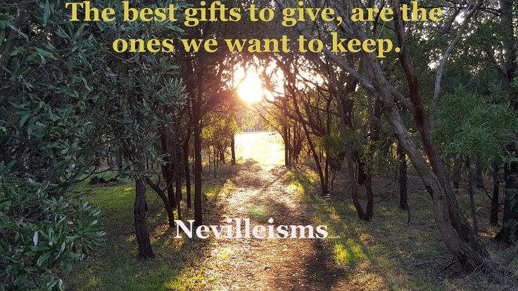 The best gifts to give, are the ones we want to keep. Nevilleisms. Need a business mentor? Visit www.nevillechristie.com #businesscoaching #nevilleisms #mentor #morningtonpeninsula