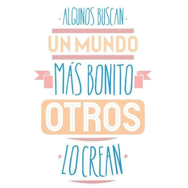 """""""Algunos buscan un mundo más bonito, otros lo crean"""" #FraseDelDiaPronalce. Foto vía #Pinterest"""