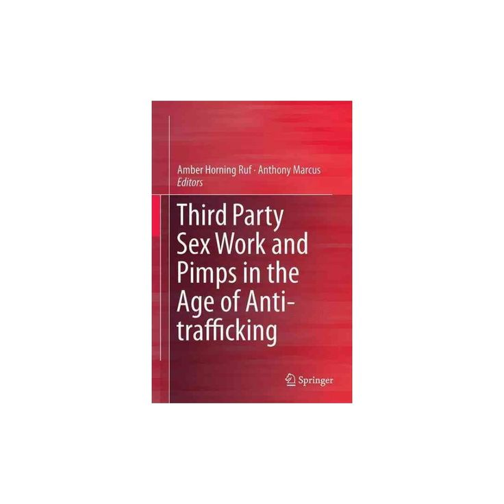 Third Party Sex Work and Pimps in the Age of Anti-trafficking (Hardcover)