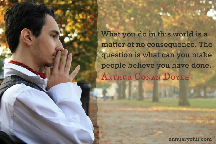 What you do in this world is a matter of no consequence. The question is what can you make people believe you have done. Sherlock #quotes | annuarychit.com