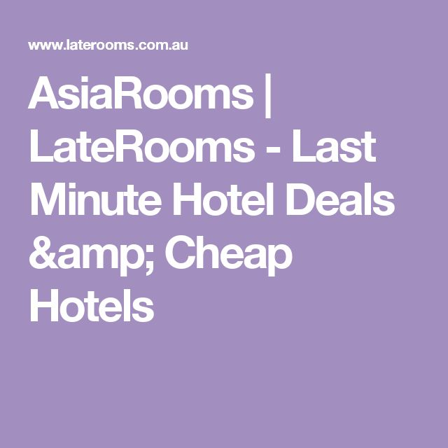 Asiarooms Laterooms Last Minute Hotel Deals Hotels