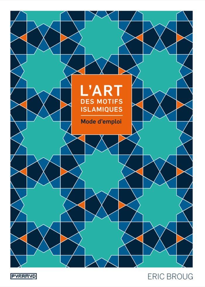 L'art des motifs islamiques : mode d'emploi :