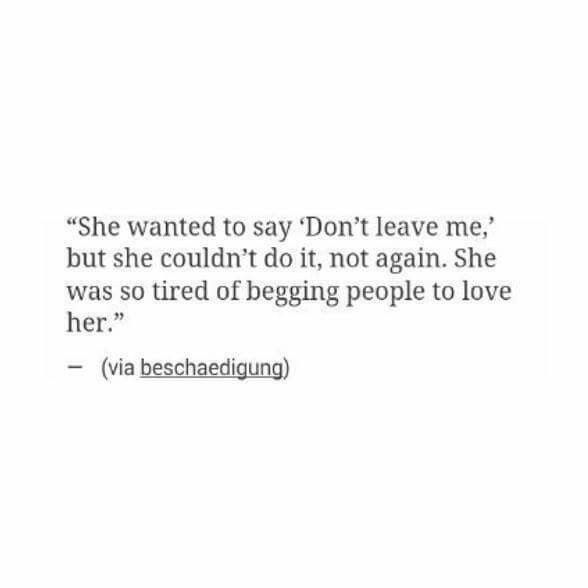 She wanted to say don't leave me but she couldn't do it not again she was so tired of begging people to love her