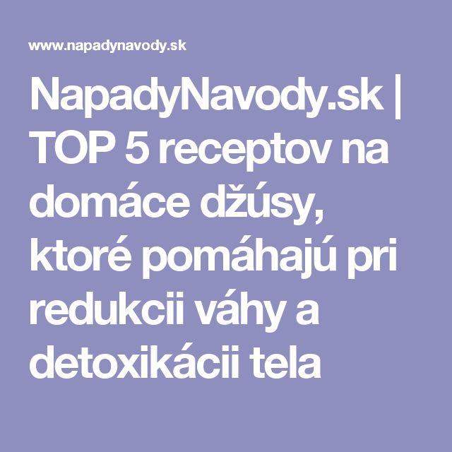NapadyNavody.sk | TOP 5 receptov na domáce džúsy, ktoré pomáhajú pri redukcii váhy a detoxikácii tela