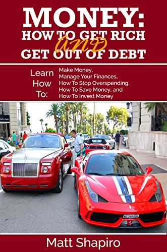 Money: How To Get Rich and Get Out of Debt (Learn How To ...