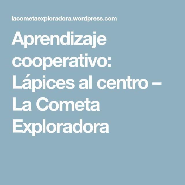 Aprendizaje cooperativo: Lápices al centro – La Cometa Exploradora