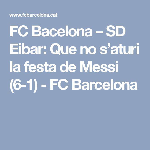 FC Bacelona – SD Eibar: Que no s'aturi la festa de Messi (6-1) - FC Barcelona
