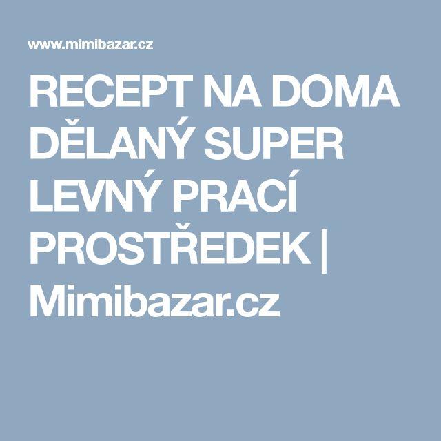 RECEPT NA DOMA DĚLANÝ SUPER LEVNÝ PRACÍ PROSTŘEDEK | Mimibazar.cz