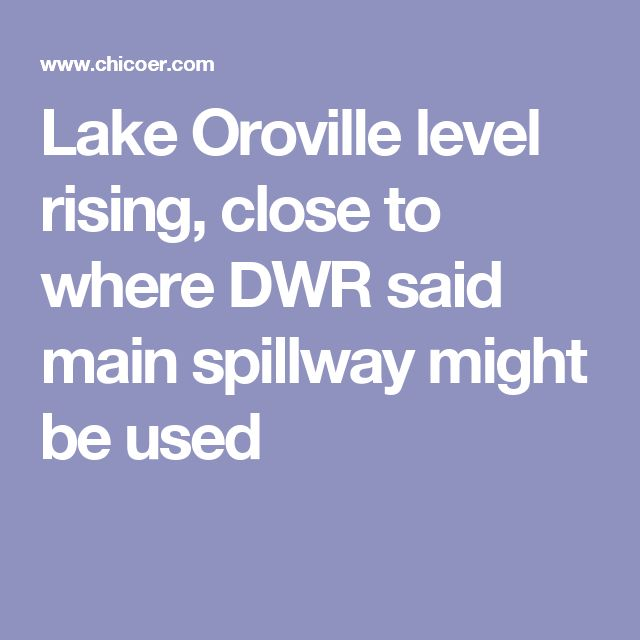 Lake Oroville level rising, close to where DWR said main spillway might be used