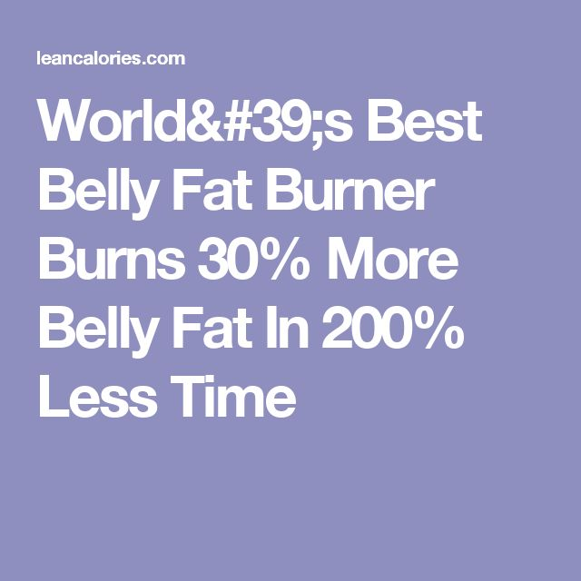 World's Best Belly Fat Burner Burns 30% More Belly Fat In 200% Less Time