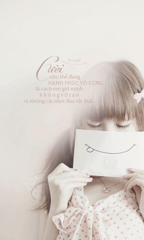 Cười như thể đang hạnh phúc vô cùng, là cách em giữ mình không vỡ tan vì những cái nhói đau rất thật… ● Nguồn:i'm a girl ● Des by #vin