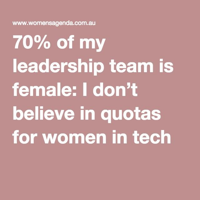 70% of my leadership team is female: I don't believe in quotas for women in tech