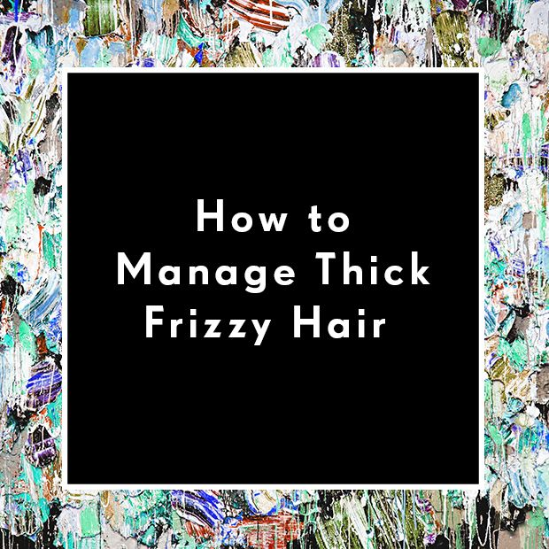 How to manage thick frizzy hair