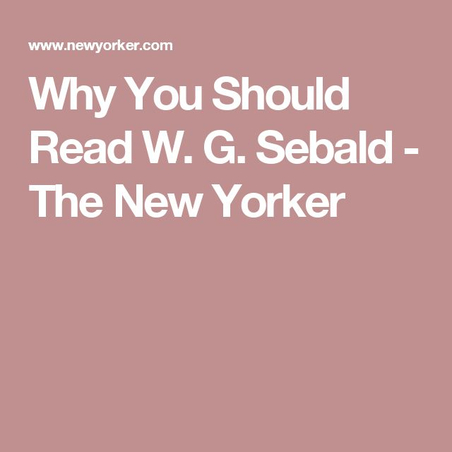 Why You Should Read W. G. Sebald - The New Yorker