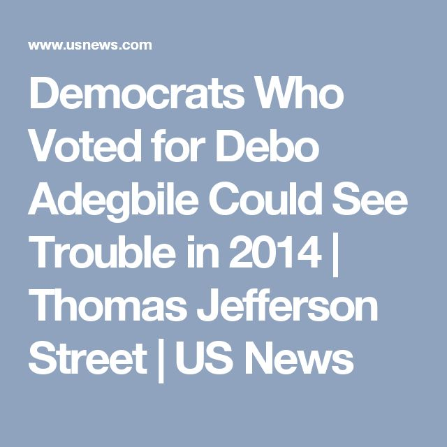 Democrats Who Voted for Debo Adegbile Could See Trouble in 2014 | Thomas Jefferson Street | US News