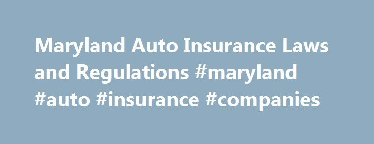 """Maryland Auto Insurance Laws and Regulations #maryland #auto #insurance #companies http://zambia.nef2.com/maryland-auto-insurance-laws-and-regulations-maryland-auto-insurance-companies/  # Maryland Auto Insurance Laws and Regulations This article spotlights key car insurance laws and regulations in Maryland, including minimum coverage requirements under state law. Maryland is a 'Fault' Car Insurance State Maryland follows a """"fault"""" system in determining who pays for damages after an…"""