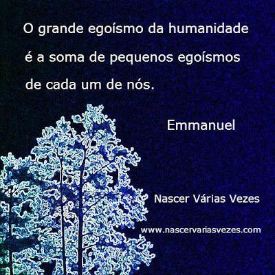 O grande egoísmo da humanidade é a soma de pequenos egoísmos de cada um de nós. Emmanuel Chico Xavier #fraseespirita