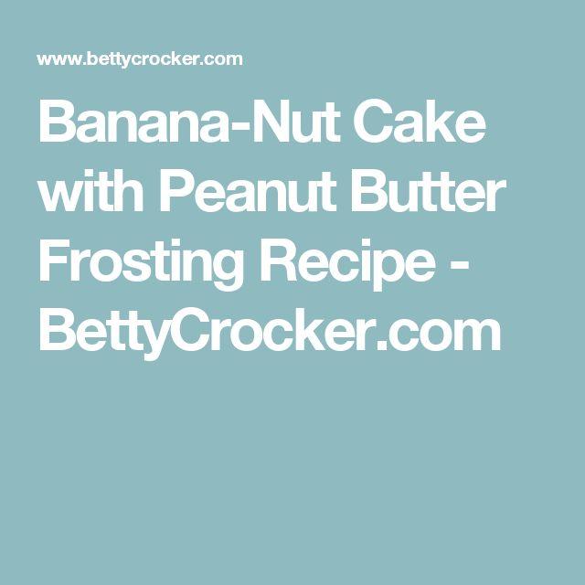Banana-Nut Cake with Peanut Butter Frosting Recipe - BettyCrocker.com