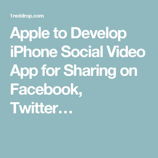 Apple to Develop iPhone Social Video App for Sharing on Facebook, Twitter…