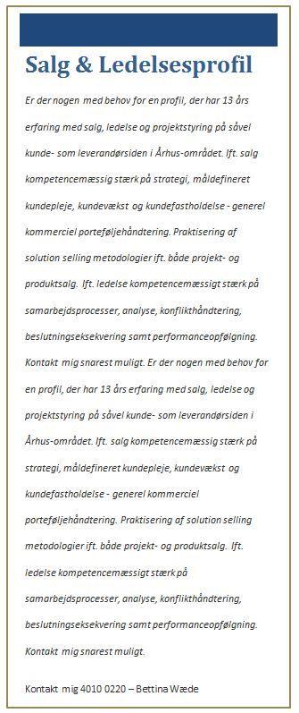Brug for en stærk salg og ledelses profil i Århus området? Har en meget dygtig kandidat, der er klar til nye udfordringer. Kontakt mig snarest muligt 4010 0220 Bettina Wæde!
