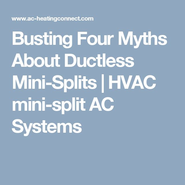 Busting Four Myths About Ductless Mini-Splits | HVAC mini-split AC Systems