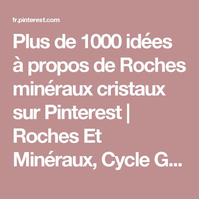 Plus de 1000 idées à propos de Roches minéraux cristaux sur Pinterest  Roches Et Minéraux, Cycle Géologique et Minéraux