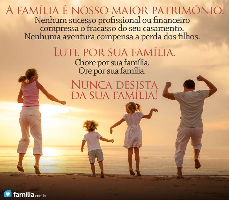 Família: Nosso Maior Patrimônio. Lute por ela e nunca desista dela.