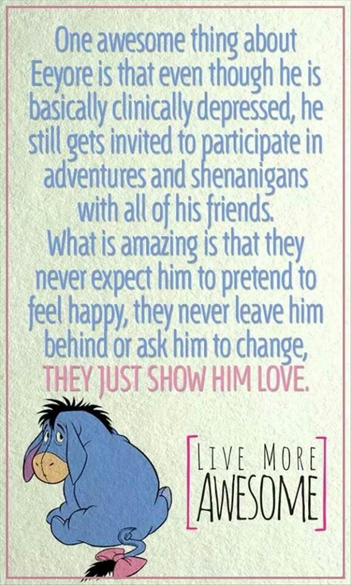 If only real people were like a cartoon Eeyore; accepting and appreciating for what it is.