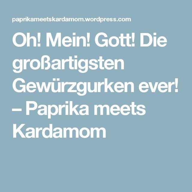 Oh! Mein! Gott! Die großartigsten Gewürzgurken ever! – Paprika meets Kardamom