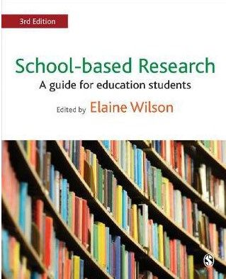 Wilson, E. (Ed.). (2017). School-based research: A guide for education students (3rd ed). Thousand Oaks, CA: SAGE Publications.