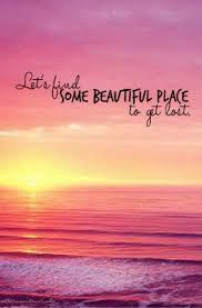 Αποτέλεσμα εικόνας για let's find some beautiful place to get lost