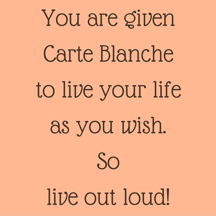 You are given Carte Blanche to live your life as you wish. So live out loud! ‪#‎QuotesYouLove‬ ‪#‎QuoteOfTheDay‬ ‪#‎MotivationalQuotes‬ ‪#‎QuotesOnMotivation‬  Visit our website  for text status wallpapers. www.quotesulove.com