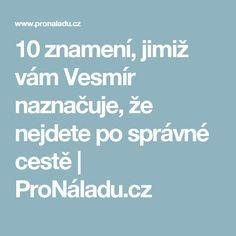 10 znamení, jimiž vám Vesmír naznačuje, že nejdete po správné cestě   ProNáladu.cz