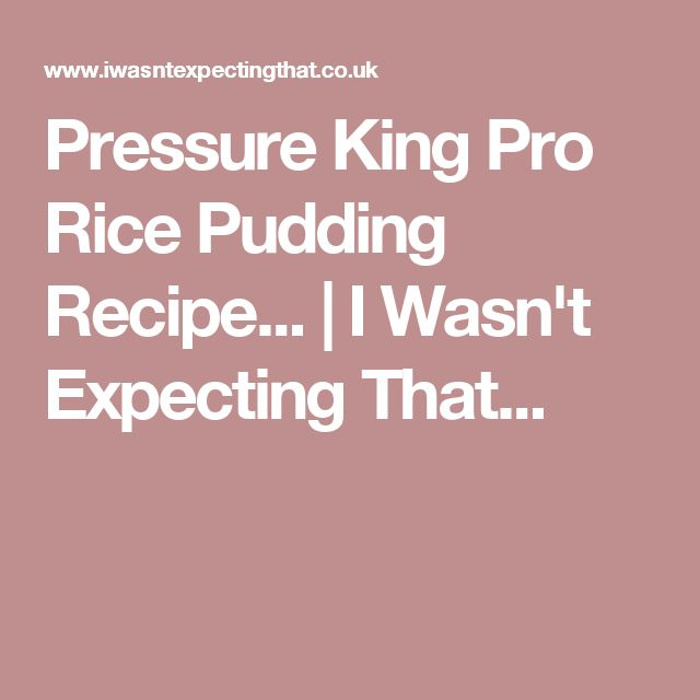 Pressure King Pro Rice Pudding Recipe... | I Wasn't Expecting That...