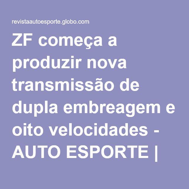 ZF começa a produzir nova transmissão de dupla embreagem e oito velocidades - AUTO ESPORTE   Notícias