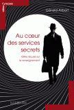 Au coeur des services secrets - Idées reçues sur le renseignement. de Gérald Arboit