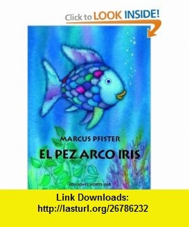 El Pez Arco Iris (Rbf) (Spanish Edition) (9780735821897) Marcus Pfister , ISBN-10: 0735821895  , ISBN-13: 978-0735821897 ,  , tutorials , pdf , ebook , torrent , downloads , rapidshare , filesonic , hotfile , megaupload , fileserve