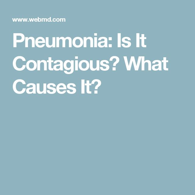 Pneumonia: Is It Contagious? What Causes It?