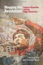 Blogging the Revolution: Caracas Chronicles and the Hugo Chávez Era