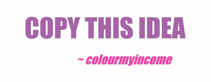 Need a quick money making scheme >> COPY THIS IDEA  http://www.colourmyincome.com/2014/copy-this-idea/