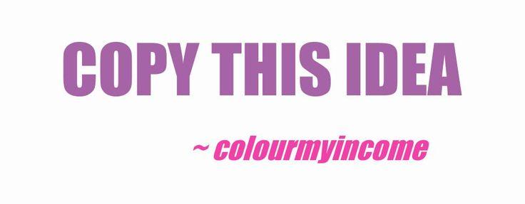 Need a quick money making scheme >> COPY THIS IDEA  http://www.colourmyincome.com/2014/copy-this-idea/