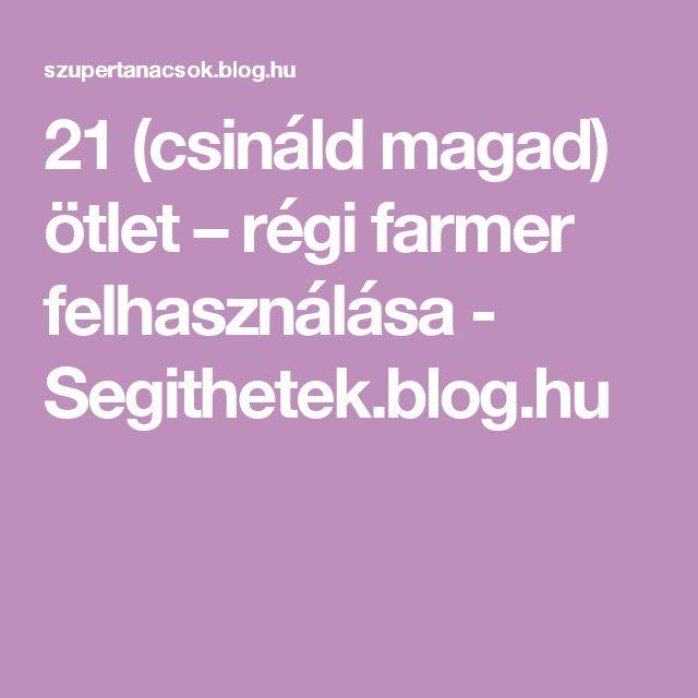 21 (csináld magad) ötlet – régi farmer felhasználása - Segithetek.blog.hu