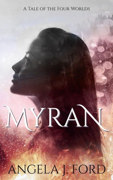 Myran: A Tale of the Four Worlds by Angela J. Ford