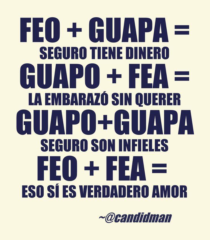 Feo  Guapa = Seguro tiene dinero Guapo  Fea = La embarazó sin querer Guapo  Guapa = Seguro son infieles Feo  Fea = Eso sí es verdadero amor  @Candidman     #Frases Humor Amor Aritmética Candidman Sentimental Sentimientos @candidman
