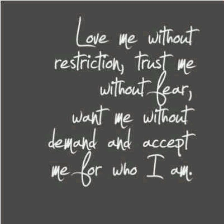 I just want you to want me and love me.   But Love me ... The real me...  The one you fell in love with....