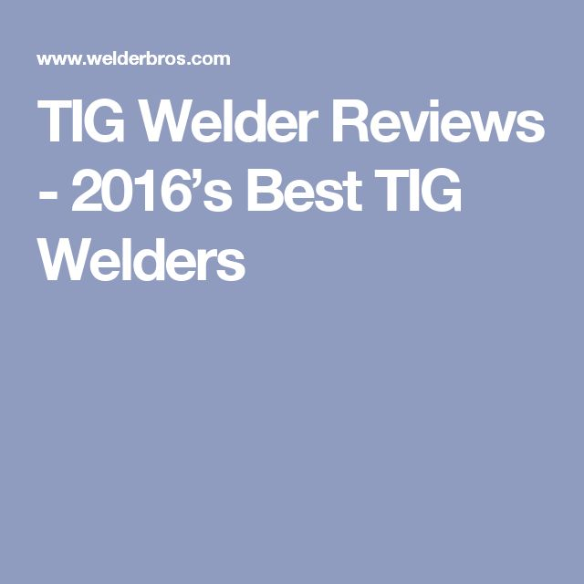 TIG Welder Reviews - 2016's Best TIG Welders