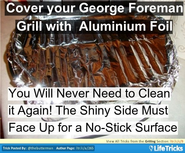 Use aluminium foil to completely cover both the top and bottom of your grill. Make sure the shiny no-stick side is facing out so that your food doesn't stick. When finished simply remove and throw out the foil.