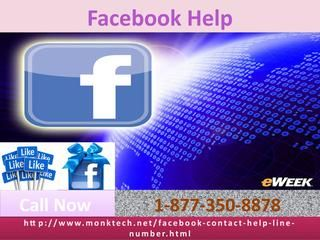 Strengthen your FB foundation through our Facebook Help 1-877-350-8878Are you crazy to increase your Facebook technical skills? From now inwards to boost your FB skills with dedicated customer service team, give a ring to us at our toll-free Facebook Help 1-877-350-8878 and experience magnificence. We are a group of technically sound and professionally trained techies who will uproot your miseries in seconds. http://www.monktech.net/facebook-contact-help-line-number.html