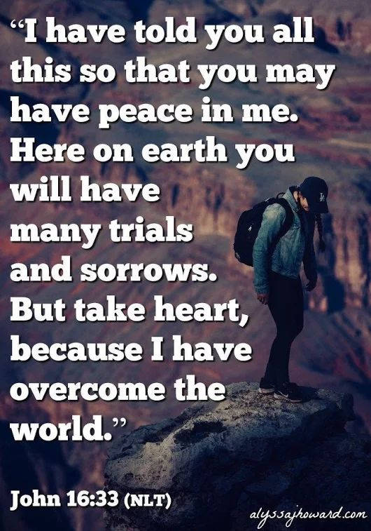 Jesus told us we would have trials and tribulations on Earth, but if we live for Him by following God's Commandments, we will be in Paradise when we die!