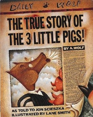 The True Story of the 3 Little Pigs by Jon Scieszka. Gives the wolf's perspective. Love this book!